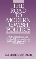The Road to Modern Jewish Politics: Political Tradition and Political Reconstruction in the Jewish Community of Tsarist Russia