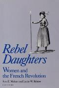 Rebel Daughters Women & the French Revolution