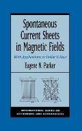 International Series on Astronomy and Astrophysics #1: Spontaneous Current Sheets in Magnetic Fields: With Applications to Stellar X-Rays