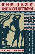 The Jazz Revolution: Twenties America & the Meaning of Jazz
