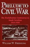 Prelude To Civil War The Nullification