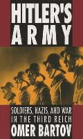 Hitler's Army : Soldiers, Nazis, and War in the Third Reich (91 Edition)