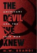 Devil We Knew Americans & The Cold War