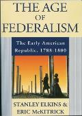 Age of Federalism The Early American Republic 1788 1800