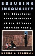 Ensuring Inequality: The Structural Transformation of the African American Family