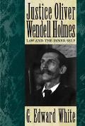 Justice Oliver Wendell Holmes: Law and the Inner Self Cover