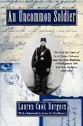 Uncommon Soldier The Civil War Letters of Sarah Rosetta Wakeman Alias Pvt Lyons Wakeman 153rd Regiment New York State Volunteers 1