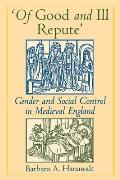 'Of Good and Ill Repute': Gender and Social Control in Medieval England