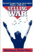 Selling War: The British Propaganda Campaign Against American Neutrality in World War II
