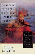 When China Ruled the Seas : the Treasure Fleet of the Dragon Throne 1405-1433 (94 Edition)