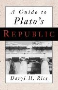 A Guide To Plato's Republic by Daryl Rice