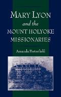 Mary Lyon and the Mount Holyoke Missionaries (Religion in America Life)