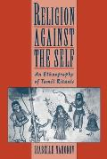 Religion Against the Self: An Ethnography of Tamil Rituals
