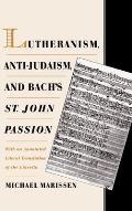 Lutheranism, Anti-Judaism, and Bach's St. John Passion: With an Annotated Literal Translation of the Libretto
