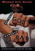 Between God & Gangsta Rap Bearing Witness to Black Culture