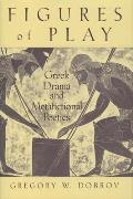 Figures of Play: Greek Drama & Metafictional Poetics