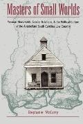 Masters of Small Worlds Yeoman Households Gender Relations & the Political Culture of the Antebellum South Carolina Low Country
