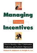 Managing Through Incentives: How to Develop a More Collaborative, Productive, and Profitable Organization
