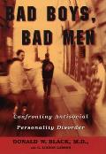 Bad Boys Bad Men Confronting Antisocial Personality Disorder