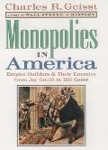 Monopolies In America Empire Builders & Their Enemies from Jay Gould to Bill Gates