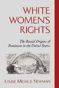 White Womens Rights The Racial Origins of Feminism in the United States