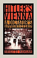 Hitlers Vienna A Dictators Apprenticeshi