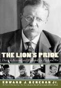 Lions Pride Theodore Roosevelt & His Family in Peace & War