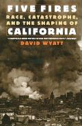 Five Fires: Race, Catastrophe, and the Shaping of California