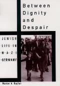 Between Dignity and Despair : Jewish Life in Nazi Germany (98 Edition)