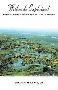 Wetlands Explained: Wetland Science, Policy, and Politics in America