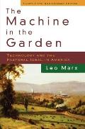 Machine in the Garden Technology & the Pastoral Ideal in America