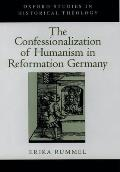 The Confessionalization of Humanism in Reformation Germany