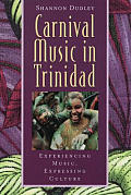 Carnival Music in Trinidad: Experiencing Music, Expressing Culture [With CD]