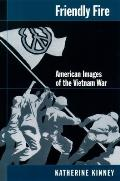 Friendly Fire: American Images of the Vietnam War