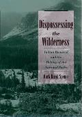 Dispossessing the Wilderness Indian Removal & the Making of the National Parks