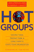 Hot Groups: Seeding Them, Feeding Them, and Using Them to Ignite Your Organization