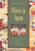 Music in Japan: Experiencing Music, Expressing Culture [With CDROM]