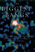 The Biggest Bangs: The Mystery of Gamma Ray Bursts, the Most Violent Explosions in the Universe