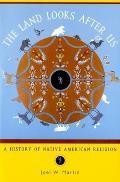 Land Looks After Us : a History of Native American Religion (01 Edition)