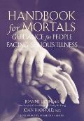 Handbook for Mortals : Guidance for People Facing Serious Illness (99 - Old Edition)