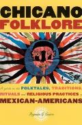 Chicano Folklore A Guide to the Folktales Traditions Rituals & Religious Practices of Mexican Americans