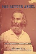 The Better Angel: Walt Whitman in the Civil War Cover