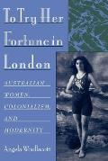 To Try Her Fortune in London: Australian Women, Colonialism, and Modernity Cover