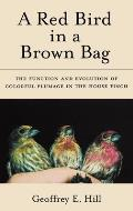 A Red Bird in a Brown Bag: The Function and Evolution of Colorful Plumage in the House Finch (Oxford Ornithology Series)