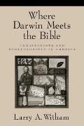 Where Darwin Meets The Bible Creationist