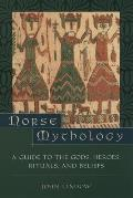Norse Mythology : a Guide To the Gods, Heroes, Rituals and Beliefs (01 Edition)