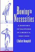 Bowing to Necessities: A History of Manners in America, 1620-1860 Cover