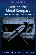 Setting the Moral Compass: Essays by Women Philosophers (Studies in Feminist Philosophy) Cover