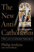 New Anti Catholicism The Last Acceptable