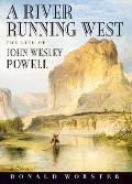 River Running West The Life of John Wesley Powell